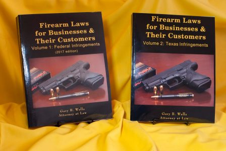 2 Volume set on Firearm Laws for federal and Texas laws by Gary B. Wells, Attorney at Law